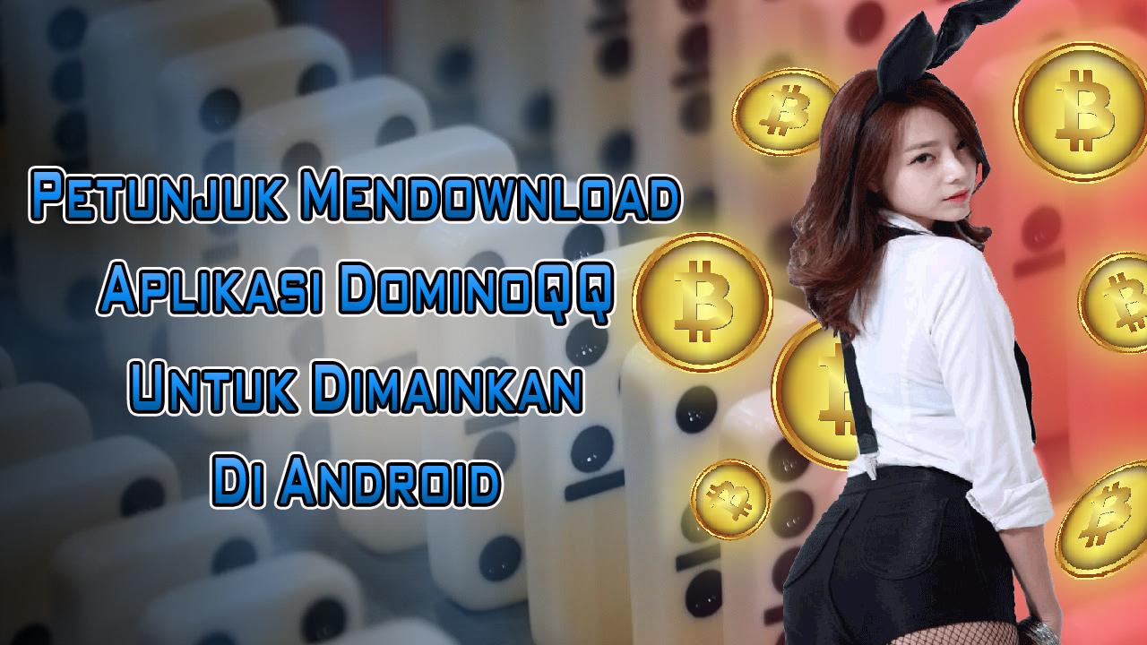 Petunjuk Mendownload Aplikasi Dominoqq Untuk Dimainkan Di Android