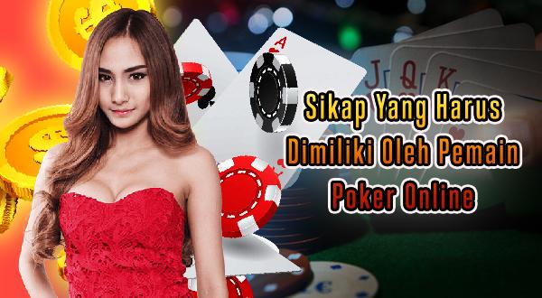 Sikap Yang Harus Dimiliki Oleh Pemain Poker Online